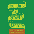 Building A Growth Factory - Scott Anthony - David Duncan