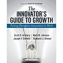 Scott D. Anthony - The Innovator's Guide to Growth - Putting disruptive innovation to work